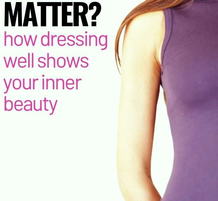 Why Your Appearance Matters & the Importance of Dressing Well