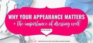 How much does your outward appearance matter? Does how you dress on the outside reflect what's on the inside? This blog covers the 4 biggest reasons your appearance can affect your life and those around you. Be uplifted by this mama's tips and encouragement on how taking care of yourself can improve your day-to-day life for the better! #beauty #innerbeauty #mom #momlife #style #clothes #tips