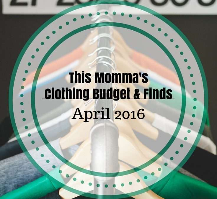 This Momma's Clothes Budget & Finds: April 2016