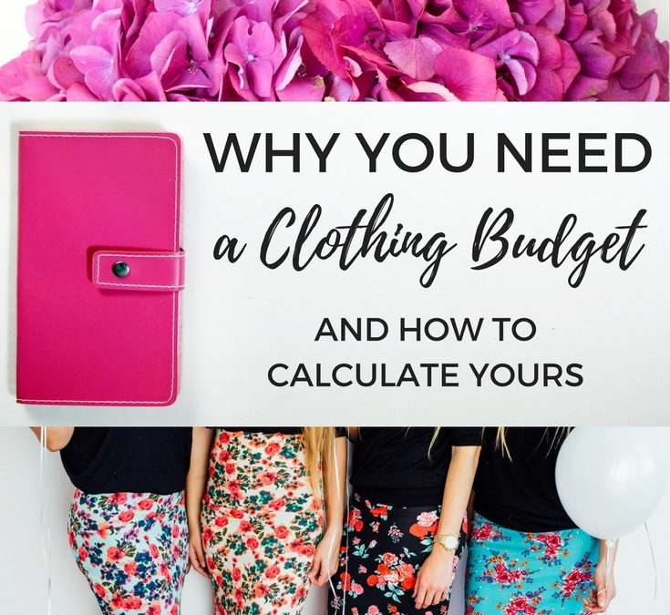 Why You Need a Clothing Budget (& how to calculate yours)