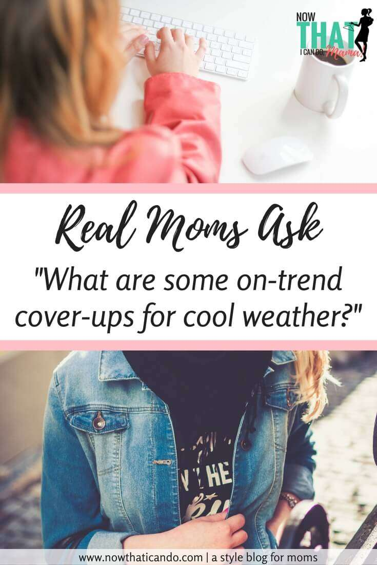 Real Moms Ask: Perfect Coverups for Cool Spring Weather