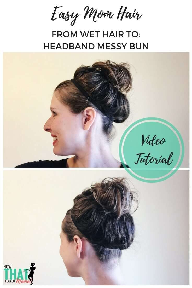 Easy Mom Hair (Wet Hair Style): Headband Messy Bun