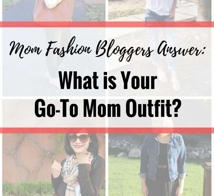 "Mom Fashion Bloggers Answer: ""What Is Your Go-To Mom Outfit?"""