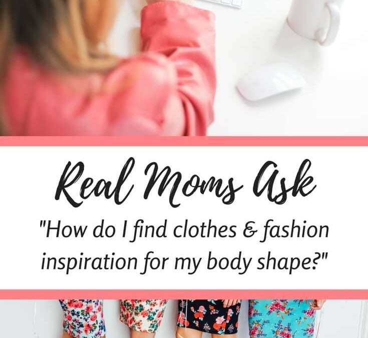 "Real Moms Ask: ""Finding Clothes for My Body Shape"""