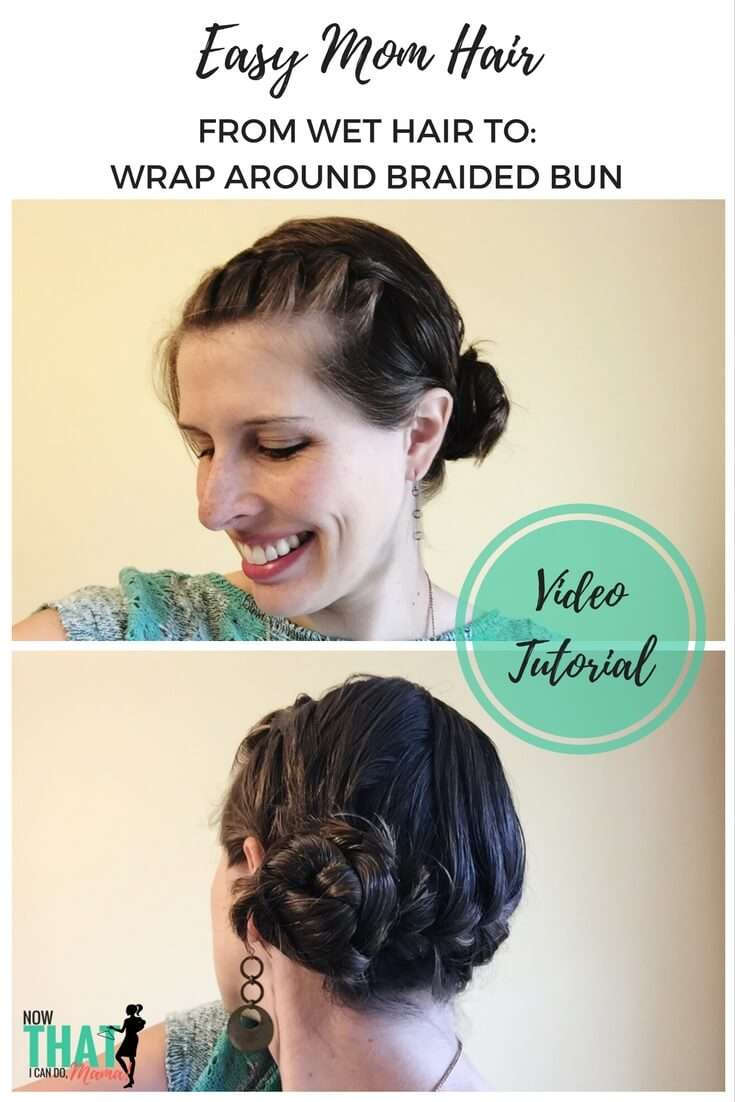 Easy Mom Hair (Wet Hair Style): Wrap Around Braided Bun
