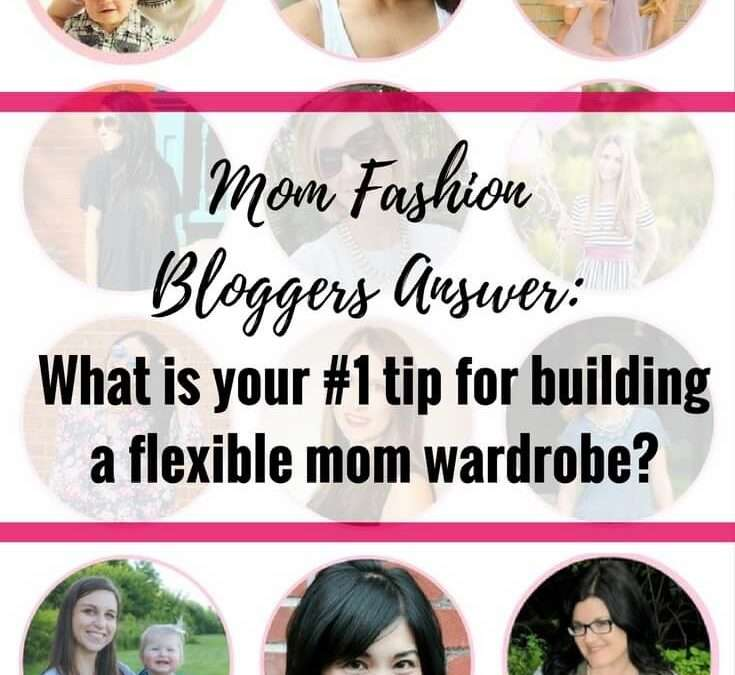 "Mom Fashion Bloggers Answer: ""What Is Your #1 Tip for Building a Flexible Mom Wardrobe?"""