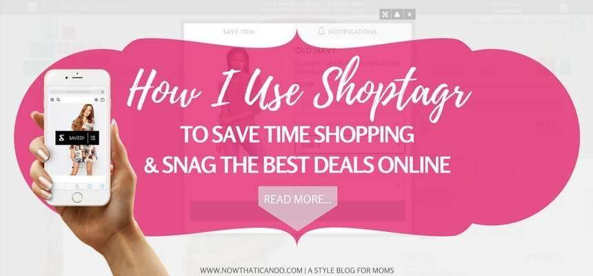 REVIEW: Shoptagr - The Tool Moms Can Use to Save Time & Money Online — Frump Fighters | Easy Fashion for Moms