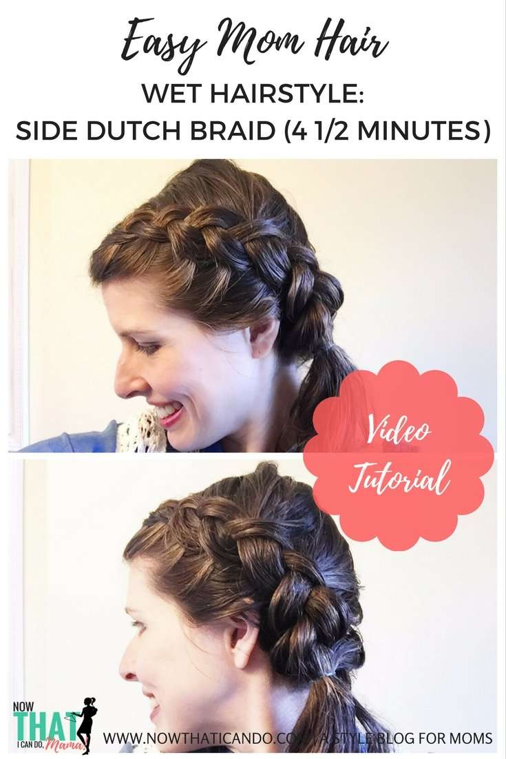 Easy Mom Hair (Wet Hairstyle): 5-Minute Side Dutch Braid