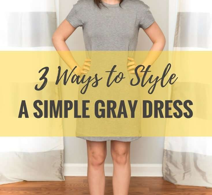 3 Ways to Style a Simple Grey Dress