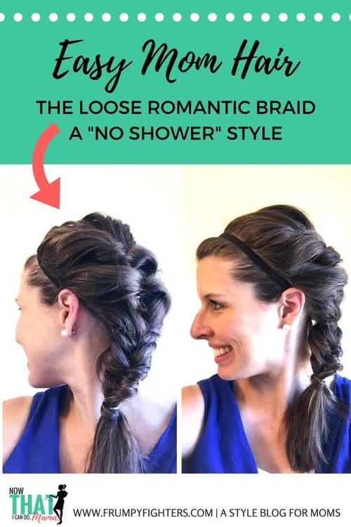 Quick Hair Style for Moms (When You Don't Have Time to Shower!) | The Loose Romantic Braid