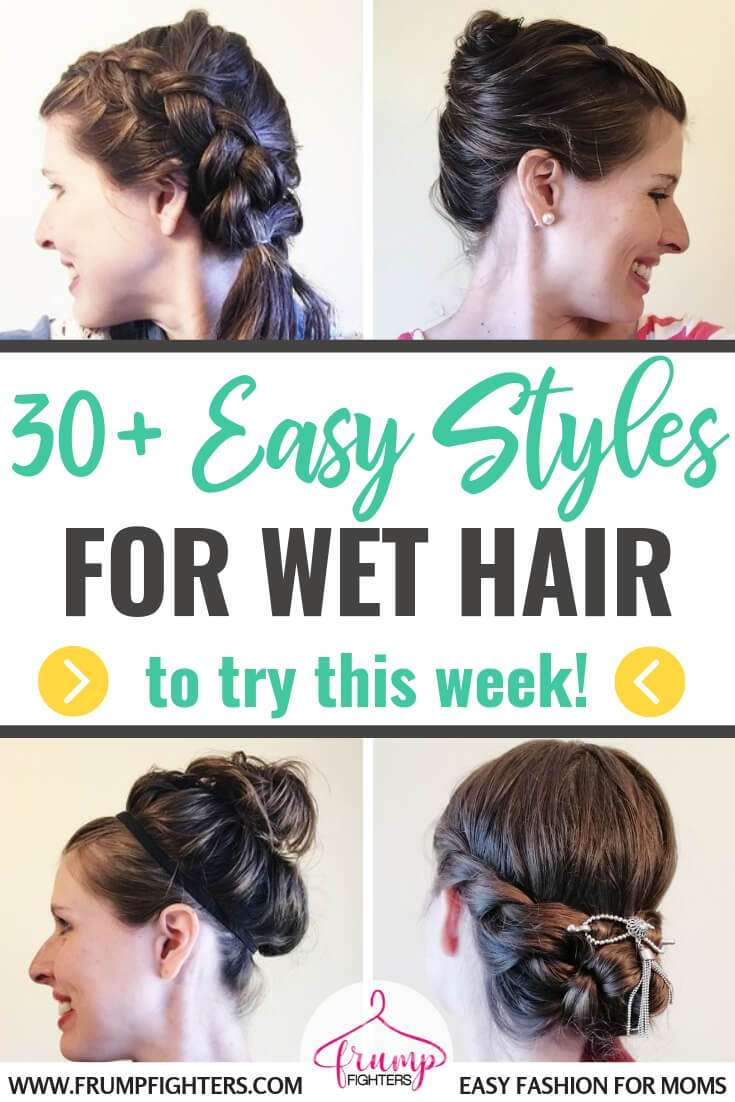 30+ Simple & Easy Hairstyles for Moms Using Wet Hair (Step by Step Videos!)