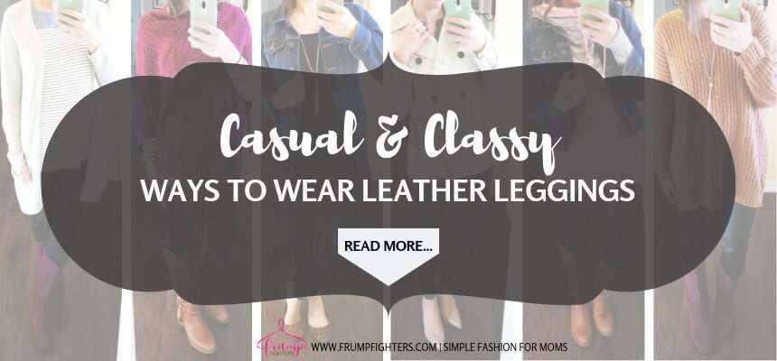 How to wear leather leggings casual simple outfit ideas for moms.