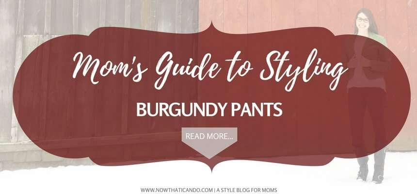A mom's guide on what to wear with burgundy pants. Ways to style, colors to wear with, shoes to go with, and patterns to combine with burgundy pants (3)