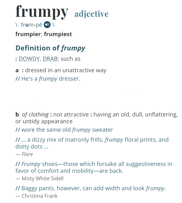 What Does Frumpy Mean? Merriam Webster's definition for frumpy clothes and appearance