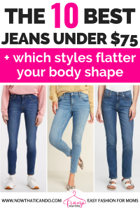 As moms we love our high waisted jeans, but is that the best look for your body shape? Here's the simple low-down on the best jeans for your body type, whether you have an apple, pear, straight, or hourglass figure! She includes a list of the most affordable options under $75! #jeans #mom #fashion #shopping #bodyshape