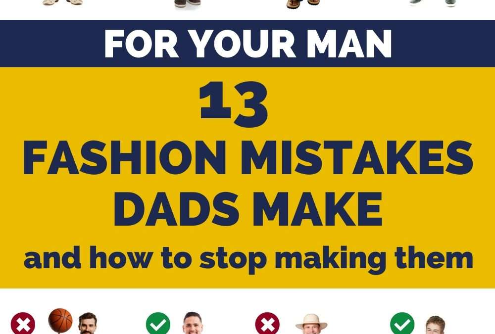For the Dads: The 13 Most Common Fashion Mistakes Men Make