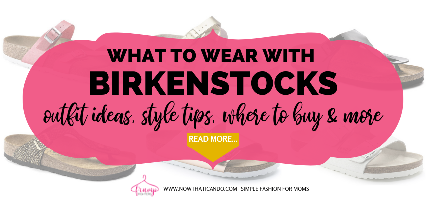 how to wear birkenstocks and what to wear with them