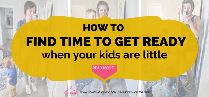 how you can find time to get yourself ready each day when your kids are little